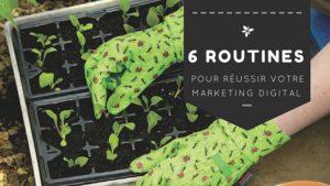 6 routines pour réussir son marketing digital
