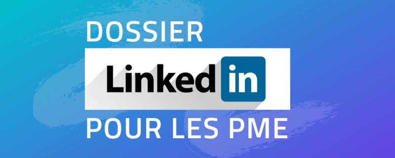 Dossier LinkedIn pour les PME et indépendants