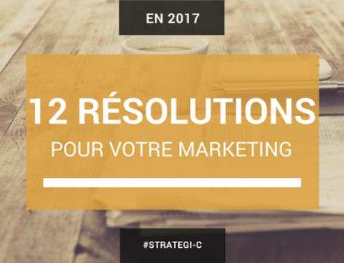 12 résolutions pour votre communication marketing en 2017