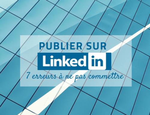 Publier sur LinkedIn: 7 erreurs à ne pas commettre
